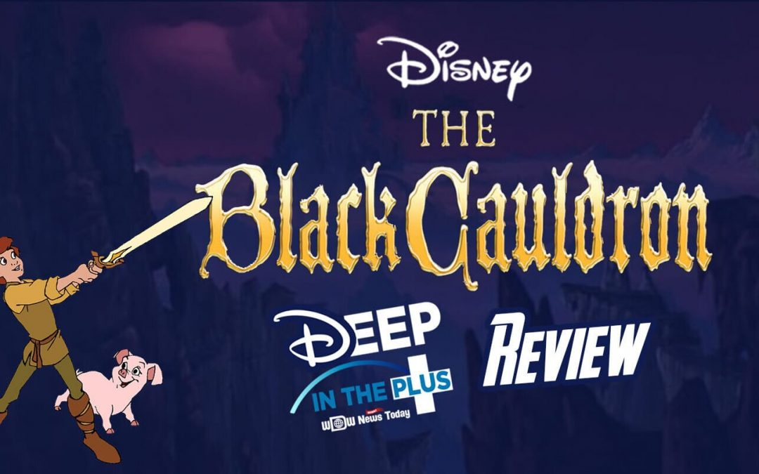 "DISNEY+ REVIEW: ""The Black Cauldron"" on Deep in the Plus"